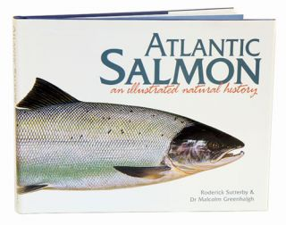 Atlantic salmon: an illustrated natural history. Roderick Sutterby, Malcom Greenhalgh