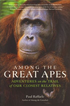 Among the great apes: adventures on the trail of our closest relatives. Paul Raffaele
