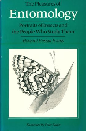 The pleasures of entomology: portraits of insects and the people who study them. Howard Ensign Evans