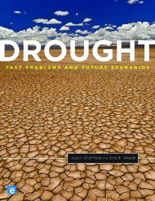 Drought: past problems and future scenarios. Justin Sheffield, Eric F. Wood