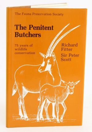 The penitent butchers: seventy five years of wildlife conservation. Richard Fitter, Sir Peter Scott