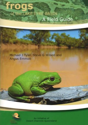 Frogs of the Lake Eyre Basin: a field guide. Michael J. Tyler, Steve G. Wilson, Angus Emmott.