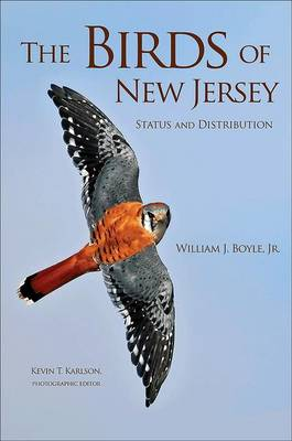 The birds of New Jersey: status and distribution. William J. Boyle, Kevin T. Karlson.