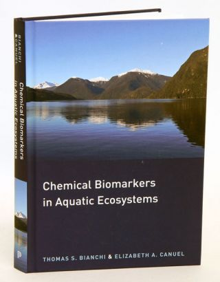 Chemical biomarkers in aquatic ecosystems. Thomas S. Bianchi, Elizabeth A. Canuel