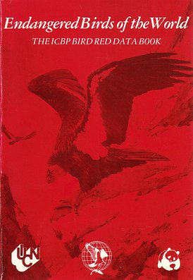 Endangered Birds of the World. The ICBP Bird Red Data Book. Warren B. King