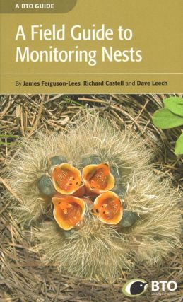 A field guide to monitoring nests. James Ferguson-Lees, Richard Castell, Dave Leech
