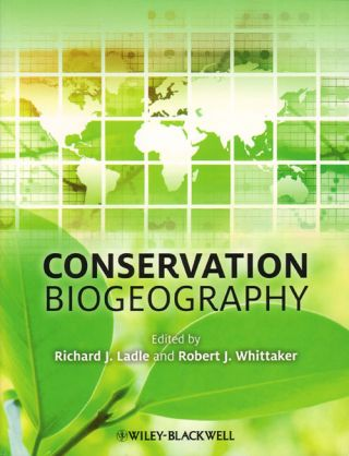 Conservation biogeography. Richard J. Ladle, Robert J. Whittaker