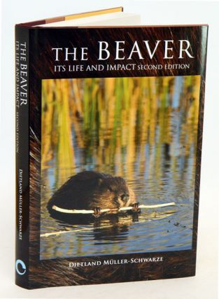 The Beaver: its life and impact. Dietland Muller-Schwarze.