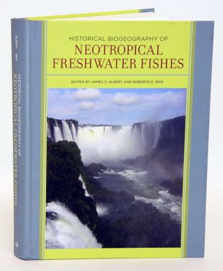 Historical biogeography of neotropical freshwater fishes. James S. Albert, Roberto E. Reis.