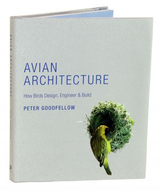 Avian architecture: how birds design, engineer and build. Peter Goodfellow