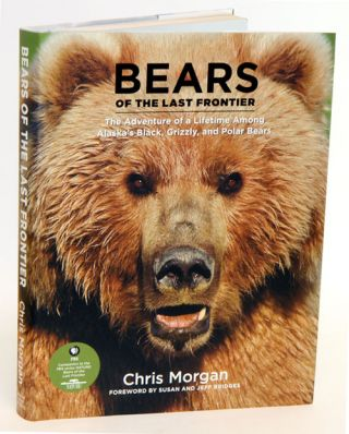 Bears of the last frontier: The adventure of a lifetime among Alaska's Black, Grizzly and Polar...