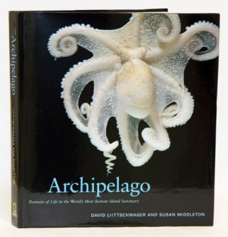 Archipelago: portraits of life in the world's most remote island sanctuary. David Liittschwager,...