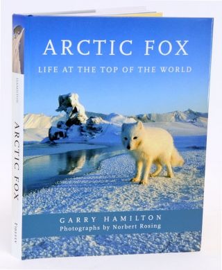 Arctic fox: life at the top of the world. Garry Hamilton, Norbert Rosing