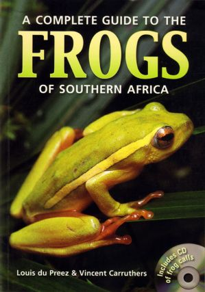 Complete guide to the frogs of Southern Africa. Louis du Preez, Vincent Carruthers