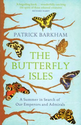 The butterfly isles: a summer in search of our Emperors and Admirals. Patrick Barkham