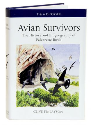 Avian survivors: the history and biogeography of Palearctic birds. Clive Finlayson.