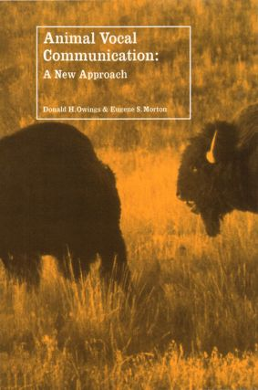 Animal vocal communication: a new approach. Donald H. Owings, Eugene S. Morton