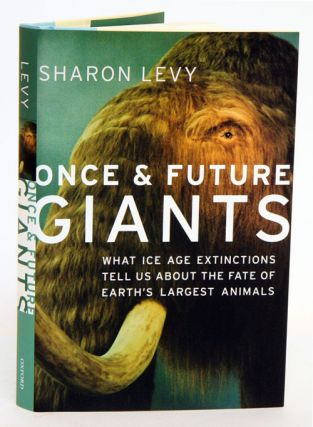 Once and future giants: what Ice Age extinctions tell us about the fate of earth's largest animals. Sharon Levy.