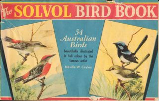 The Solvol bird book: 54 Australian birds beautifully illustrated by the famous artist. Neville W. Cayley.