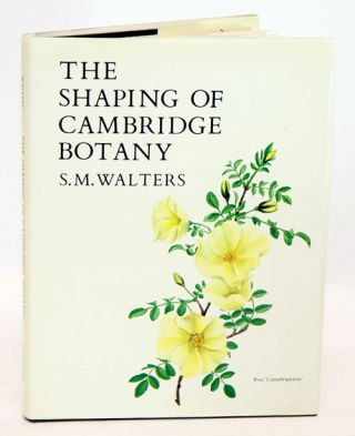 The shaping of Cambridge Botany: a short history of whole-plant botany in Cambridge from the time of Ray into the present century. S. M. Walters.