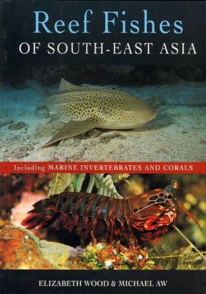 Reef fishes of South-east Asia: including marine invertebrates and corals. Elizabeth Wood,...