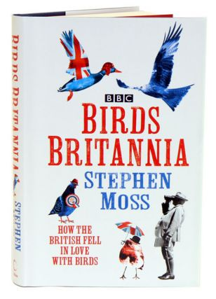 Birds Britannia: how the British fell in love with birds. Stephen Moss.
