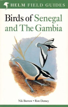 A field guide to the birds of Senegal and the Gambia. Nik Borrow, Ron Demey, Tony Disley