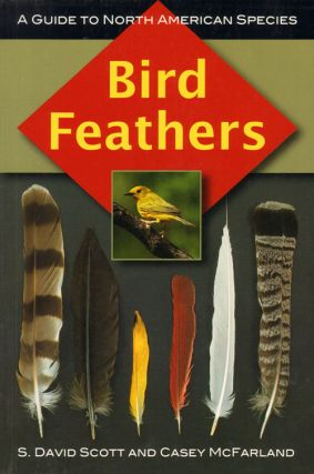 Bird feathers: a guide to North American species. S. David Scott, Casey McFarland