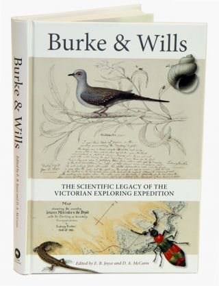 Burke and Wills: the scientific legacy of the Victorian Exploring Expedition. E. B. Joyce, D. A....