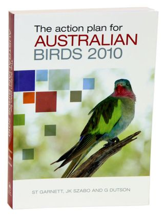 The action plan for Australian birds 2010. Stephen Garnett, Judit Szabo, Guy Dutson.