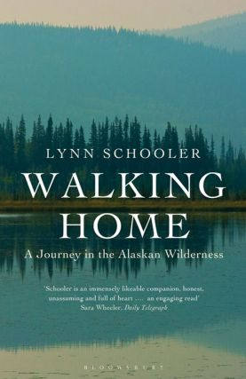 Walking home: a journey in the Alaskan wilderness. Lynn Schooler