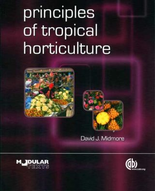 Principles of tropical horticulture. David J. Midmore