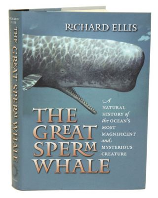 The Great sperm whale: a natural history of the ocean's most magnificent and mysterious creature