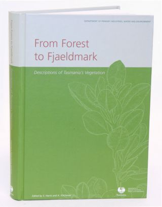 From forest to Fjaeldmark: descriptions of Tasmania's vegetation. Stephen Harris, Tasmania, Anne,...