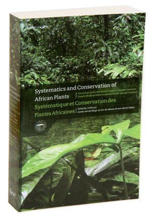 Systematics and conservation of African plants: proceedings of the 18th AETFAT Congress, Yaounde, Cameroon. Xander Van Der Burgt, Jos Van Der Maesen, Jean-Michel Onana.