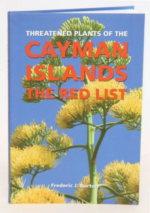 Threatened plants of the Cayman Islands: the red list. Frederic J. Burton