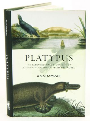 Platypus: the extraordinary story of how a curious creature baffled the world. Ann Moyal