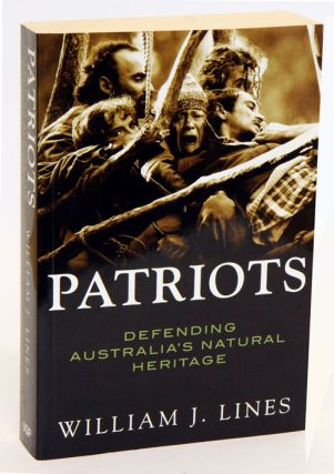 Patriots: defending Australia's natural heritage 1946 to 2004. William J. Lines