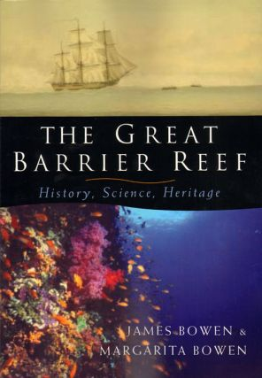 Great Barrier Reef: history, science, heritage. James Bowen, Margarita Bowen.