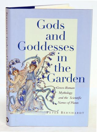 Gods and goddesses in the garden: Greco-Roman mythology and the scientific names of plants. Peter Bernhardt.