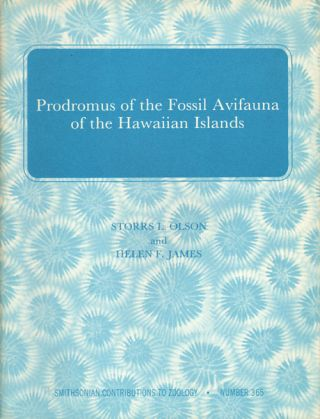 Prodromus of the fossil avifauna of the Hawaiian Islands. Storrs Olson, Helen F. James.