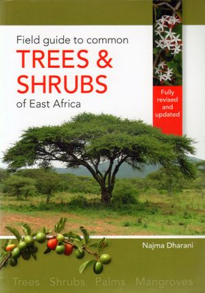 Field guide to common trees and shrubs of East Africa. Najma Dharani.