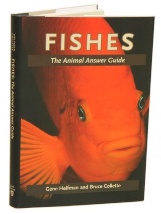Fishes: the animal answer guide. Gene S. Helfman, Bruce B. Collette