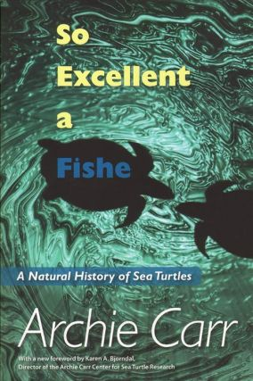So excellent a fishe: a natural history of sea turtles. Archie Fairly Carr, Karen A. Bjorndal.