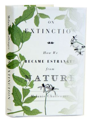 On extinction: how we became estranged from nature. Melanie Challenger.