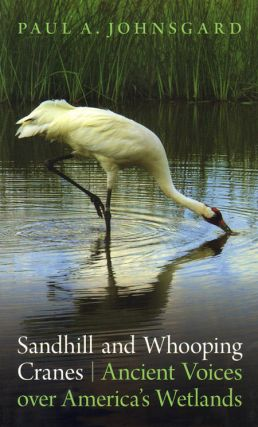 Sandhill and Whooping cranes: ancient voices over America's wetlands. Paul A. Johnsgard