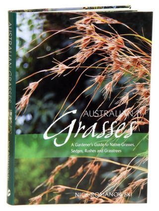 Australian grasses: a gardener's guide to native grasses, sedges, rushes and grasstrees. Nick...