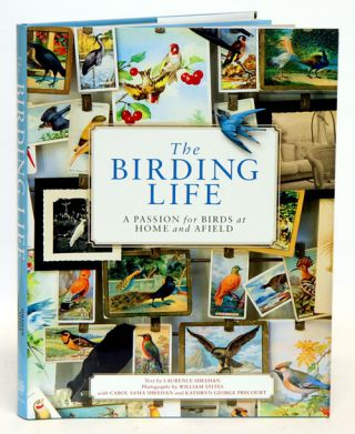The birding life: a passion for birds at home and afield. Laurence Sheehan, Carol Sama Sheehan