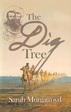 The dig tree: the story of Burke and Wills. Sarah Murgatroyd