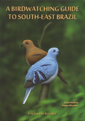 Birdwatching guide to South-east Brazil. Juha Honkala, Seppo Niiranen
